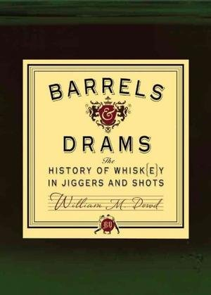 Dowd M. William'sBarrels and Drams: The History of Whisk(e)y in Jiggers and Shots ()