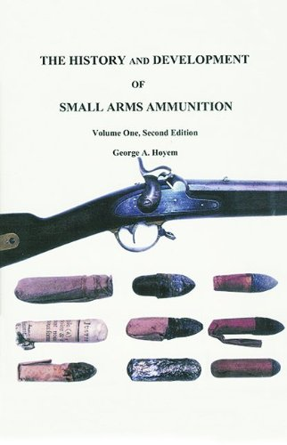 History & Development Of Small Arms Ammunition, Vol. 1: Martial Long Arms: Flintlock through Rimfire (Military Small Arms)