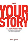Make Your Story Really Stinkin' Big: How To Go From Concept To Franchise And Make Your Story Last For Generations