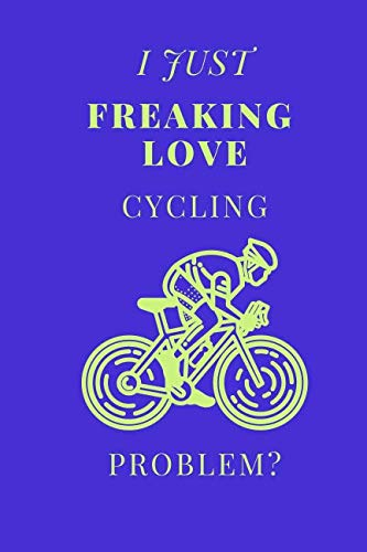 I Just Freaking Love Cycling Problem?: Sports Notebook / Journal -
