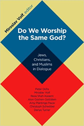 Image result for Do We Worship the Same God?: Jews, Christians, and Muslims in Dialogue