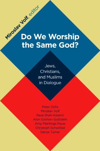 Do We Worship the Same God?: Jews, Christians, and Muslims in Dialogue