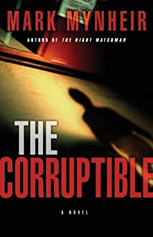The Corruptible: A Ray Quinn Mystery by [Mynheir, Mark]