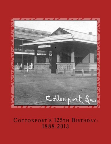 Read Online Cottonport's 125th Birthday: 1888-2013: A pictorial review of the historic Bayou Rouge Community ebook