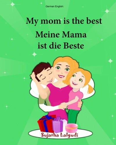 German English: My Mom is the best. Meine Mama ist die Beste: Children's Picture Book English-German (Bilingual Edition) (German Edition), bilingual German books for children: (Volume 5)