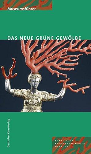 Das Neue Grüne Gewölbe: Führer durch die ständige Ausstellung Taschenbuch – 4. März 2007 Jutta Kappel Ulrike Weinhold Deutscher Kunstverlag (DKV) 3422065466