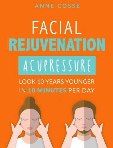 Facial Rejuvenation Acupressure: Look 10 Years Younger In 10 Min Per - Hair Looks Facial