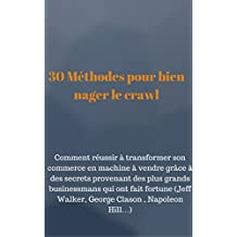 30 Méthodes pour bien nager le crawl (French Edition)