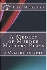 A Medley of Murder Mystery Plays: 3 Comic Mystery Scripts (Play Dead Murder Mystery Plays) (Volume 1) Paperback