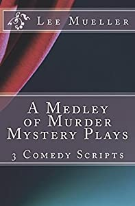 A Medley of Murder Mystery Plays: 3 Comic Mystery Scripts (Play Dead Murder Mystery Plays) (Volume 1)