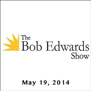 The Bob Edwards Show, Sam Kean and Roz Chast, May 19, 2014 Radio/TV Program