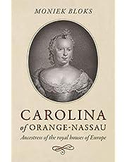 Carolina of Orange-Nassau: Ancestress of the Royal Houses of Europe