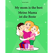 German English: My Mom is the best. Meine Mama ist die Beste: Children's Picture Book English-German (Bilingual Edition) (German Edition), bilingual German, Childrens German books, bilingual books for children