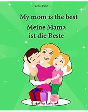 German English: My Mom is the best. Meine Mama ist die Beste: Children's Picture Book English-German (Bilingual Edition) (German Edition), bilingual ... German books for children:) (Volume 5)