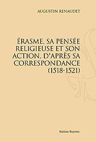 Erasme, sa pensée religieuse et son action, d'après sa correspondance (1518-1521) par Augustin Renaudet