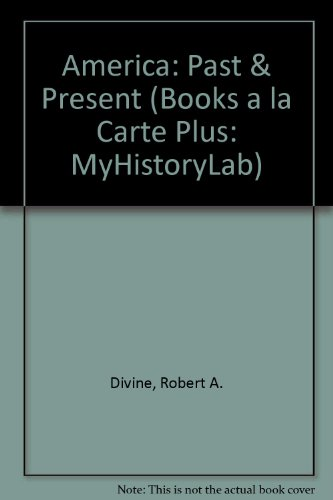 America Past and Present, Brief Edition, Combined Volume, Books a la Carte Plus MyHistoryLab (7th Edition)
