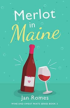 Merlot in Maine (Wine and Sweat Pants Series Book 3) by [Romes, Jan]