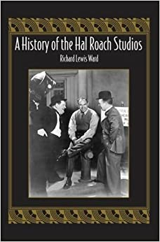 A History of the Hal Roach Studios by Richard Lewis Ward (2006-08-15)