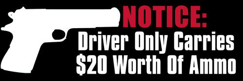 American Vinyl Notice Driver Only Carries $20 Worth of Ammo Bumper Sticker (Gun Protection)