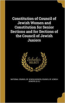 Constitution of Council of Jewish Women and Constitution for Senior Sections and for Sections of the Council of Jewish Juniors
