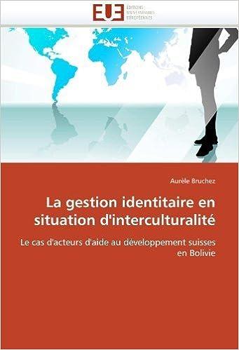 La gestion identitaire en situation d'interculturalit????: Le cas d'acteurs d'aide au d????veloppement suisses en Bolivie (French Edition) by Aur????le Bruchez (2010-09-09)
