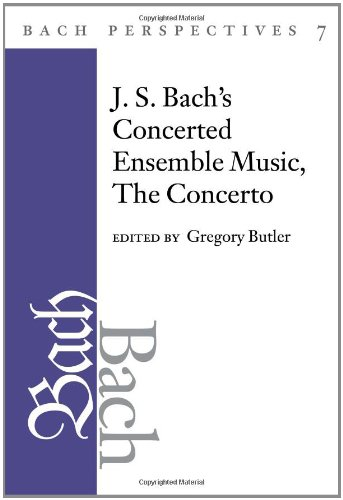 Bach Perspectives, Volume 7: J. S. Bach's Concerted Ensemble Music: The Concerto by University of Illinois Press