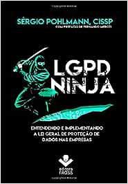 LGPD Ninja: Entendendo e implementando a Lei Geral de ...