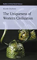 The Uniqueness of Western Civilization (Studies in Critical Social Sciences)