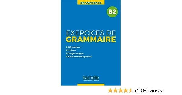Amazon Com En Contexte Exercices De Grammaire B2 Audio Mp3 Corriges French Edition 9782014016352 Akyuz Anne Bazelle Shahmaei Bernadette Gliemann Marie Francoise Bonenfant Joelle Books