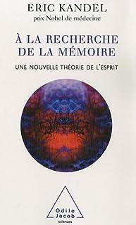 À la recherche de la mémoire : une nouvelle théorie de l'esprit, Kandel, Eric Richard