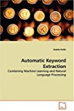 img - for Automatic Keyword Extraction: Combining Machine Learning and Natural Language Processing book / textbook / text book