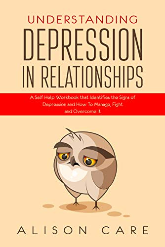 7f50aed42b35 Understanding Depression in Relationships: A Self Help Workbook That  Identifies the Signs of Depression and How to Manage, Fight and Overcome It