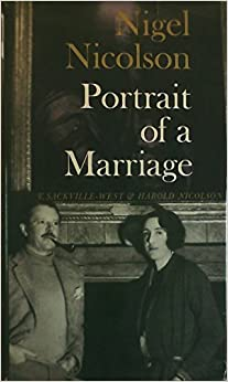 Portrait of a Marriage: V. Sackville-West and Harold Nicolson by Nigel Nicolson (1973-05-03)