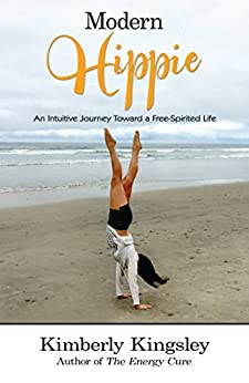 Modern Hippie: An Intuitive Journey Toward a Free-Spirited Life by [Kingsley, Kimberly]