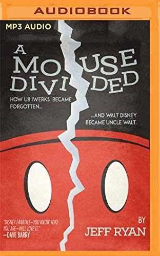 A Mouse Divided: How Ub Iwerks Became Forgotten, and Walt Disney Became Uncle Walt by Audible Studios on Brilliance Audio