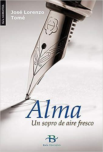 Alma: Un sopro de aire fresco (Baía Narrativa): Amazon.es: Lorenzo Tomé, José: Libros