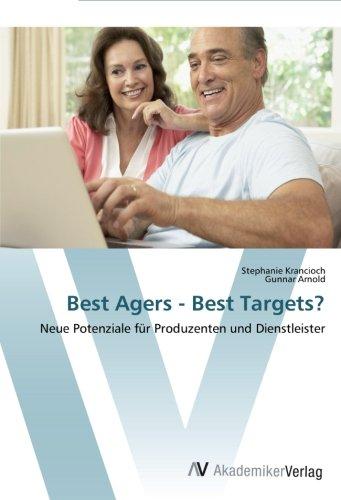 Download Best Agers - Best Targets?: Neue Potenziale für Produzenten und Dienstleister (German Edition) PDF