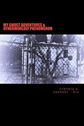 My Ghost Adventures & Otherworldly Phenomenon: My Ghost Adventures & Otherworldly Phenomenon:  Paranormal Activity, Hauntings, & Multidimensional Entities including,