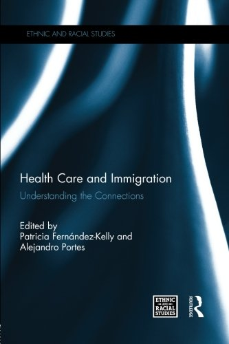 Health Care and Immigration: Understanding the Connections (Ethnic and Racial Studies)