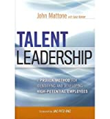 Talent Leadership : A Proven Method for Identifying and Developing High-Potential Employees(Hardback) - 2012 Edition