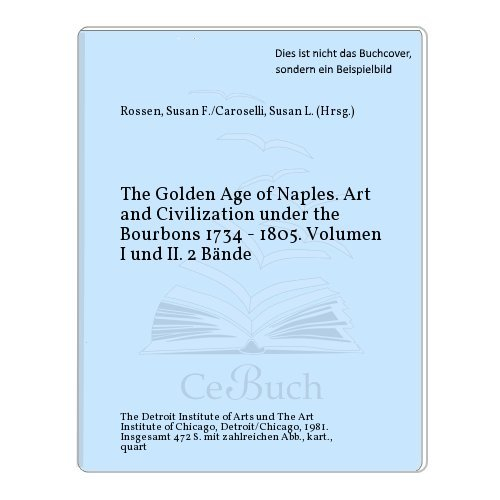 The Golden Age of Naples: Art and Civilization Under the Bourbons 1734-1805, Vol. II