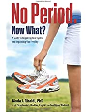 No Period. Now What?: A Guide to Regaining Your Cycles and Improving Your Fertility