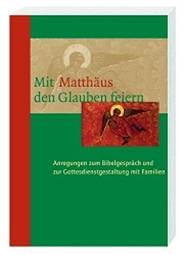 Mit Matthäus den Glauben feiern: Anregungen zum Bibelgespräch und zur Gottesdienstgestaltung mit Familien