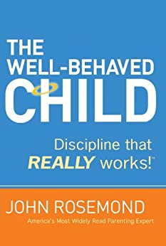 The Well-Behaved Child: Discipline That Really Works! by [Rosemond, Dr. John]