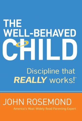 - The Well-Behaved Child: Discipline That Really Works!