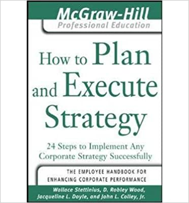 Book How to Plan and Execute Strategy: 24 steps to Implement Any Corporate Strategy Successfully (McGraw-Hill Professional Education) (Paperback) - Common