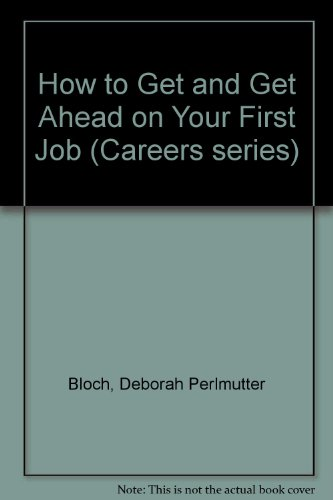 How to Get and Get Ahead on Your First Job (VGM HOW TO SERIES)