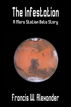The Infestation (Mars Station Beta Book 2) by [Alexander, Francis W.]