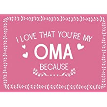 I Love That You're My Oma: Prompted Fill In Blank I Love You Book for Oma; Gift Book for Oma; Things I Love About You Book for Grandmothers, Oma Appreciation Gift, Fill in I Love You Book From Grandkids, Oma Gifts