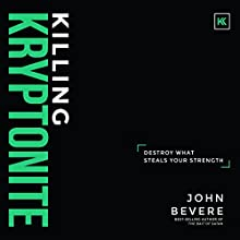 Killing Kryptonite: Destroy What Steals Your Strength Audiobook by John Bevere Narrated by John Bevere